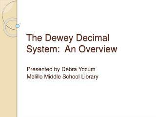 The Dewey Decimal  System:  An Overview