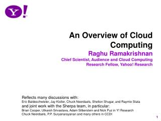 An Overview of Cloud Computing Raghu Ramakrishnan Chief Scientist, Audience and Cloud Computing Research Fellow, Yahoo!