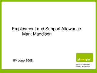 Employment and Support Allowance  Mark Maddison