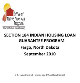 SECTION 184 INDIAN HOUSING LOAN GUARANTEE PROGRAM Fargo, North Dakota September 2010 U.S. Department of Housing and Urba