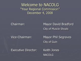 "Welcome to NACOLG ""Your Regional Commission"" December 4, 2008"