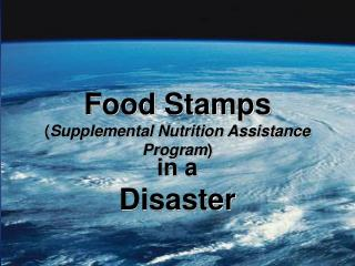Food Stamps ( Supplemental Nutrition Assistance Program )