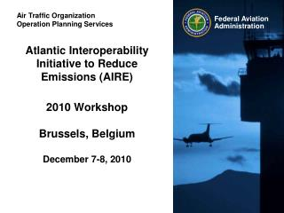 Atlantic Interoperability Initiative to Reduce Emissions (AIRE) 2010 Workshop Brussels, Belgium December 7-8, 2010