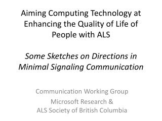 Communication Working Group Microsoft Research &                                                      ALS Society of