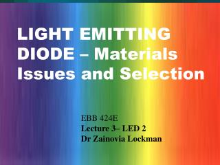 LIGHT EMITTING DIODE � Materials Issues and Selection