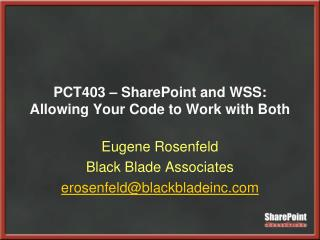 PCT403   SharePoint and WSS:  Allowing Your Code to Work with Both