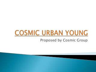 Cosmic Urban Young @ Sector 24D