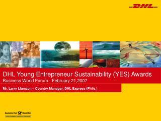 DHL Young Entrepreneur Sustainability (YES) Awards Business World Forum - February 21,2007
