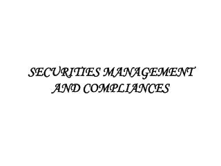 SECURITIES MANAGEMENT AND COMPLIANCES