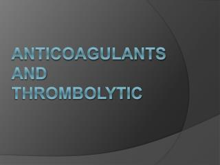 Anticoagulants and  Thrombolytic