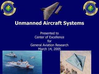 Unmanned Aircraft Systems Presented to Center of Excellence  for  General Aviation Research March 14, 2005