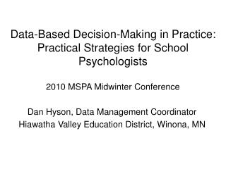 Data-Based Decision-Making in Practice: Practical Strategies for School Psychologists  2010 MSPA Midwinter Conference