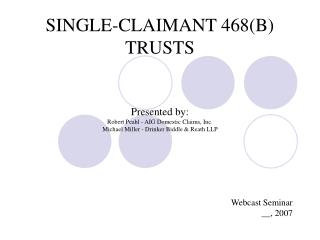 SINGLE-CLAIMANT 468(B) TRUSTS Presented by: Robert Peahl - AIG Domestic Claims, Inc. Michael Miller - Drinker Biddle &am