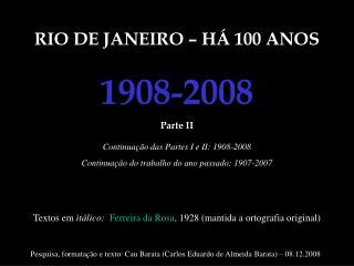 RIO DE JANEIRO – HÁ 100 ANOS 1908-2008 Parte II