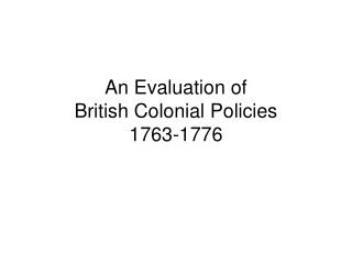 An Evaluation of British Colonial Policies 1763-1776