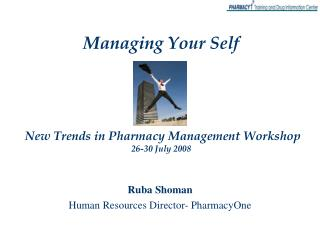 Managing Your Self New Trends in Pharmacy Management Workshop 26-30 July 2008
