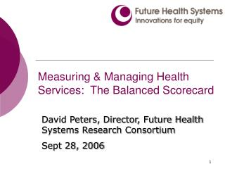 Measuring & Managing Health Services:  The Balanced Scorecard