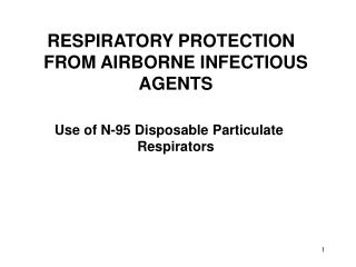 RESPIRATORY PROTECTION FROM AIRBORNE INFECTIOUS AGENTS Use of N-95 Disposable Particulate Respirators
