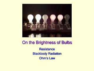 On the Brightness of Bulbs