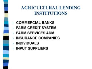 AGRICULTURAL LENDING INSTITUTIONS