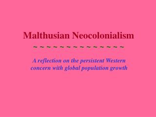Malthusian Neocolonialism ~ ~ ~ ~ ~ ~ ~ ~ ~ ~ ~ ~ ~ ~