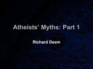 Atheists' Myths: Part 1