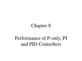 Performance of P-only, PI and PID Controllers