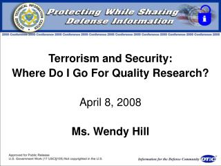 Terrorism and Security:  Where Do I Go For Quality Research? April 8, 2008 Ms. Wendy Hill