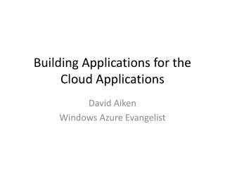 Building Applications  for the Cloud  Applications