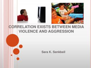 CORRELATION EXISTS BETWEEN MEDIA VIOLENCE AND AGGRESSION