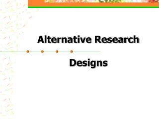 Alternative Research  Designs