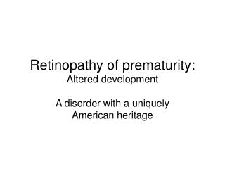 Retinopathy of prematurity: Altered development
