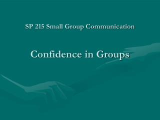 SP 215 Small Group Communication Confidence in Groups
