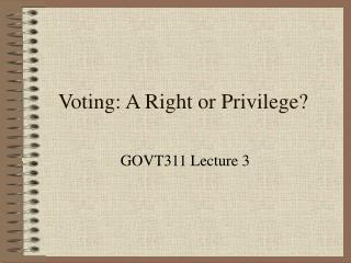 Voting: A Right or Privilege?