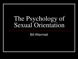 The Psychology of  Sexual Orientation