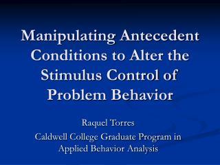 Manipulating Antecedent Conditions to Alter the Stimulus Control of Problem Behavior