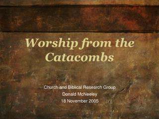 Worship from the Catacombs