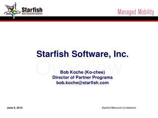 June 6, 2014 Starfish/Motorola Confidental