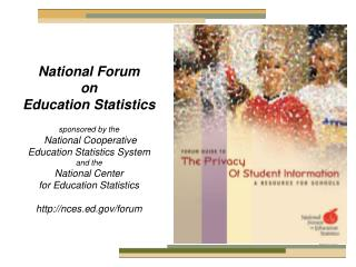 National Forum on  Education Statistics  sponsored by the  National Cooperative Education Statistics System and the Nati