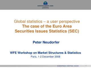 Global statistics – a user perspective The case of the Euro Area  Securities Issues Statistics (SEC)