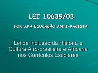 Lei de Inclus�o da Hist�ria e Cultura Afro-brasileira e Africana nos Curr�culos Escolares