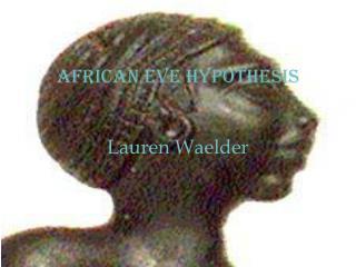 African Eve Hypothesis Lauren  Waelder