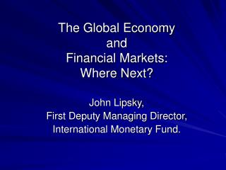 The Global Economy  and  Financial Markets: Where Next