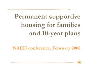 Permanent supportive housing for families and 10-year plans  NAEH conference, February 2008