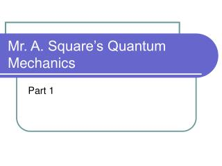 Mr. A. Square's Quantum Mechanics
