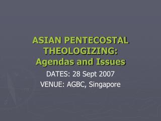 ASIAN PENTECOSTAL THEOLOGIZING:  Agendas and Issues