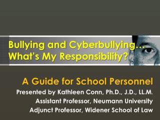 Bullying and  Cyberbullying … What's My Responsibility?