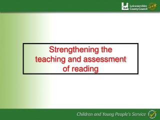 Strengthening the  teaching and assessment  of reading