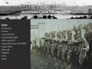 -Home -Introduction -Timeline -Young Folk (DJ) -Young Maidens (JM) -Hitler youth (HY) -League Of German Girls (BDM) -Ima