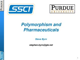 Polymorphism and Pharmaceuticals Steve Byrn stephen.byrn@gte.net